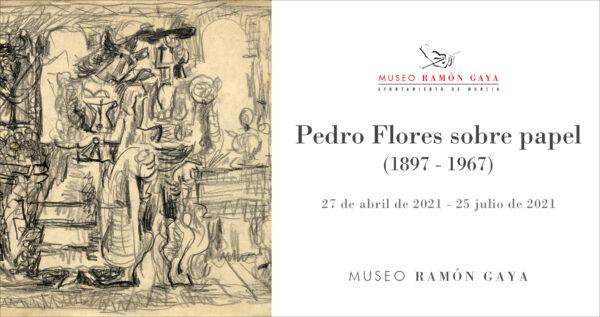 PEDRO FLORES SOBRE PAPEL. EXPOSICIÓN MUSEO RAMÓN GAYA.